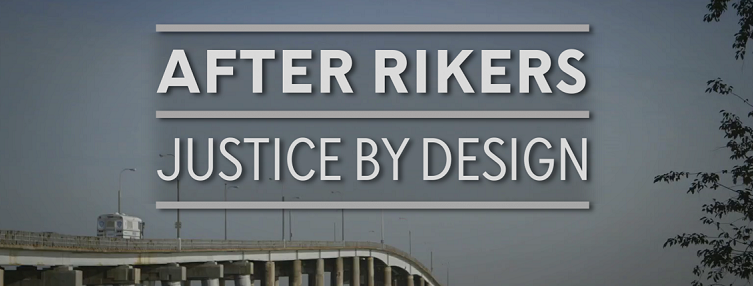 """Bridge crossing to Rikers Island with text: """"After Rikers: Justice by Design"""""""